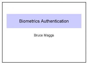 Biometrics Authentication Bruce Maggs Biometric Identifiers Fingerprints palm
