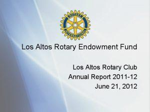 Los Altos Rotary Endowment Fund Los Altos Rotary