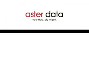 Announcing Aster Data n Cluster Version 4 6