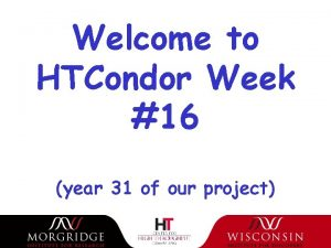 Welcome to HTCondor Week 16 year 31 of