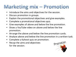 Marketing mix Promotion Introduce the aims and objectives