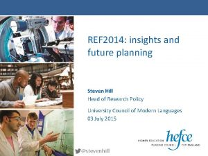 REF 2014 insights and future planning Steven Hill