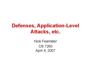 Defenses ApplicationLevel Attacks etc Nick Feamster CS 7260
