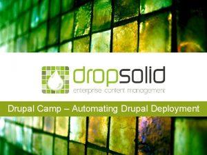 Drupal Camp Automating Drupal Deployment Domidc Dropsolid Dropsolid