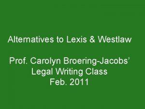 Alternatives to Lexis Westlaw Prof Carolyn BroeringJacobs Legal