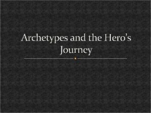 Archetypes and the Heros Journey Joseph Campbell Wrote