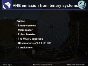 VHE emission from binary systems Outline Binary systems