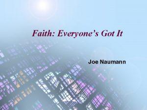 Faith Everyones Got It Joe Naumann Faith Faith