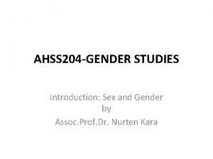 AHSS 204 GENDER STUDIES Introduction Sex and Gender