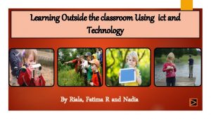 Learning Outside the classroom Using ict and Technology