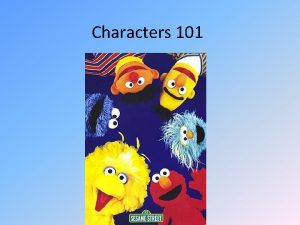Characters 101 Types of Characters Hero protagonist main