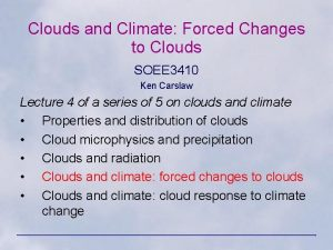Clouds and Climate Forced Changes to Clouds SOEE