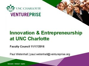 Innovation Entrepreneurship at UNC Charlotte Faculty Council 11172016