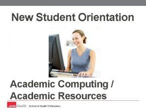 New Student Orientation Academic Computing Academic Resources School