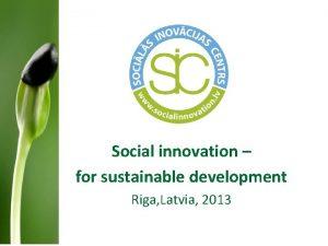 Social innovation for sustainable development Riga Latvia 2013