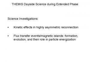 THEMIS Dayside Science during Extended Phase Science Investigations