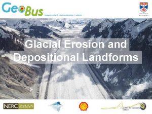 Glacial Erosion and Depositional Landforms Erosion Glaciers are