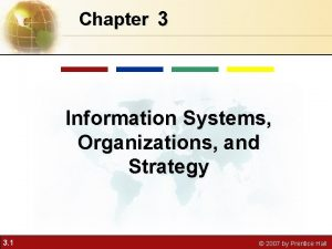 Chapter 3 Information Systems Organizations and Strategy 3