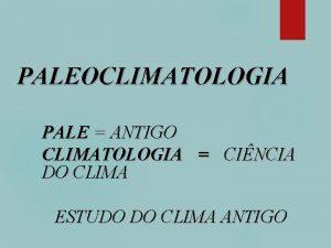 PALEOCLIMATOLOGIA PALE ANTIGO CLIMATOLOGIA CINCIA DO CLIMA ESTUDO