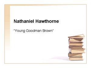 Nathaniel Hawthorne Young Goodman Brown Nathaniel Hawthorne 1804