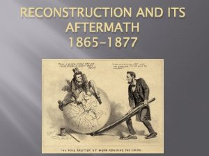 RECONSTRUCTION AND ITS AFTERMATH 1865 1877 Section 1