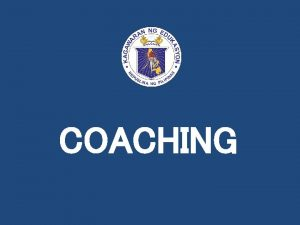 COACHING OBJECTIVES internalize the meaning of coaching and