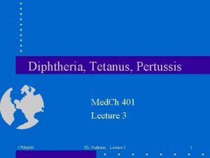 Diphtheria Tetanus Pertussis Med Ch 401 Lecture 3