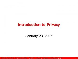 Introduction to Privacy January 23 2007 Usable Privacy