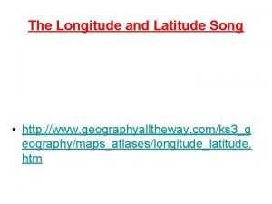 The Longitude and Latitude Song http www geographyalltheway