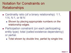 Notation for Constraints on Relationships n Cardinality ratio