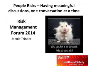 People Risks Having meaningful discussions one conversation at