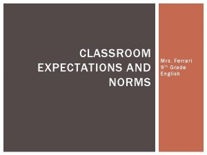 CLASSROOM EXPECTATIONS AND NORMS Mrs Ferrari 9 t