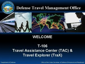 Defense Travel Management Office WELCOME T106 Travel Assistance