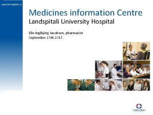 Medicines information Centre Landspitali University Hospital Elin Ingibjrg
