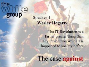 Speaker 1 Wesley Hegarty The IT Revolution is