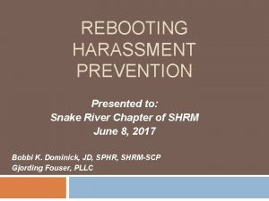 REBOOTING HARASSMENT PREVENTION Presented to Snake River Chapter