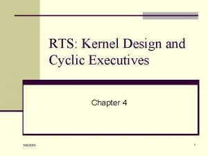RTS Kernel Design and Cyclic Executives Chapter 4