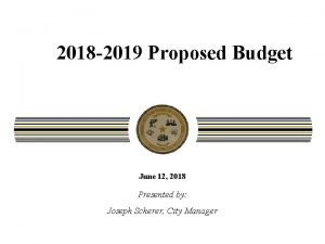 2018 2019 Proposed Budget June 12 2018 Presented