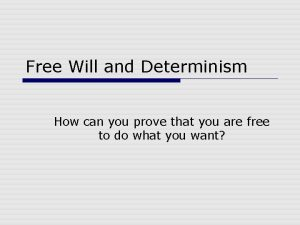 Free Will and Determinism How can you prove
