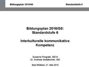 Bildungsplan 2016G 8 Standardstufe 6 Bildungsplan 2016G 8