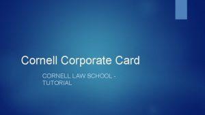 Cornell Corporate Card CORNELL LAW SCHOOL TUTORIAL Cornell