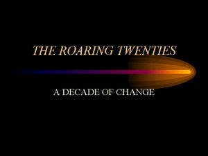 THE ROARING TWENTIES A DECADE OF CHANGE During