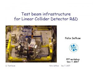 Test beam infrastructure for Linear Collider Detector RD