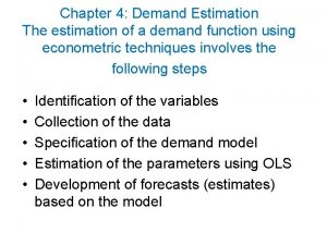 Chapter 4 Demand Estimation The estimation of a