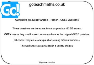 Cumulative Frequency Graphs Higher GCSE Questions These questions