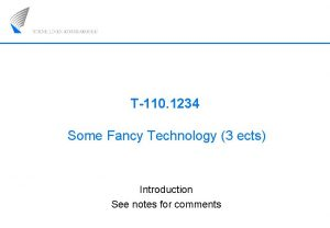 T110 1234 Some Fancy Technology 3 ects Introduction