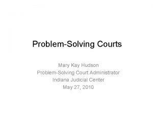 ProblemSolving Courts Mary Kay Hudson ProblemSolving Court Administrator