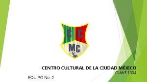 CENTRO CULTURAL DE LA CIUDAD MXICO CLAVE 1334