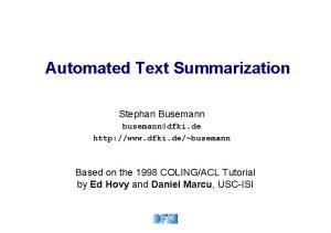 Automated Text Summarization Stephan Busemann busemanndfki de http
