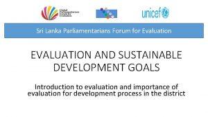 Sri Lanka Parliamentarians Forum for Evaluation EVALUATION AND